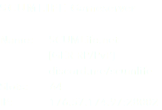 SCUMLIFE Gameserver Name: SCUMLife.net [GER RP/PvP] discord.me/scumlife Slots: 64 IP: 176.57.174.97:28002